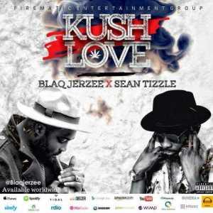 Blaq Jerzee - Kush Love ft Sean Tizzle